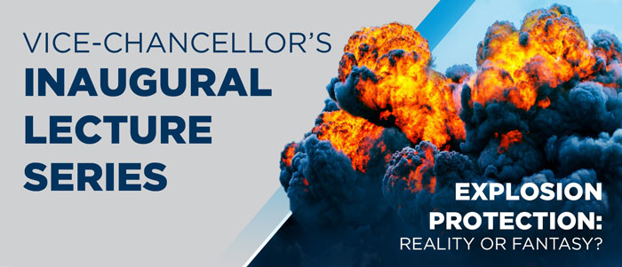 Vice-Chancellor's Inaugural Lecture Series. Explosion Protection: Reality or Fantasy